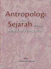 Antropologi Dan Sejarah Dalam Kearifan Tempatan (Penerbit USM)