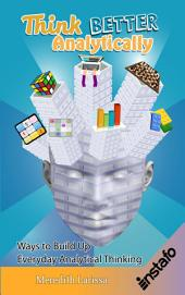 Think Better Analytically: Ways to Build Up Everyday Analytical Thinking