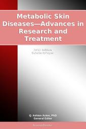 Metabolic Skin Diseases—Advances in Research and Treatment: 2012 Edition: ScholarlyPaper