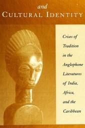 Colonialism and Cultural Identity: Crises of Tradition in the Anglophone Literatures of India, Africa, and the Caribbean