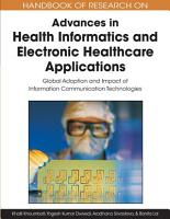 Handbook of Research on Advances in Health Informatics and Electronic Healthcare Applications  Global Adoption and Impact of Information Communication Technologies PDF