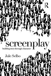 Screenplay: Building Story Through Character