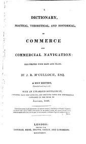 A Dictionary, Practical, Theoretical, and Historical, of Commerce and Commercial Navigation: Illustrated with Maps and Plans, Volume 1