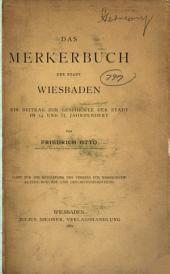 Das Merkerbuch der Stadt Wiesbaden: Ein Beitrag zur Geschichte der Stadt im 14. und 15. Jahrhundert
