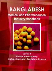 Bangladesh Medical and Pharmaceutical Industry Handbook: Pharmaceutical Infustry: Strategic Information, Regulations, Contacts