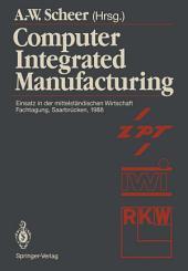Computer Integrated Manufacturing: Einsatz in der mittelständischen Wirtschaft Fachtagung, Saarbrücken, 24.–25. Februar 1988