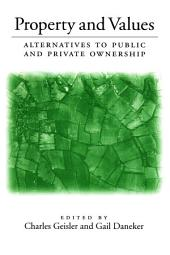 Property and Values: Alternatives To Public And Private Ownership