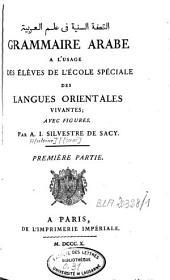 Grammaire arabe: à l'usage des élèves de l'Ecole spéciale des langues orientales vivantes, Volume1