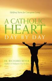 Catholic Heart Day by Day: Uplifting Stories for Courageous Living