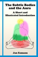 The Subtle Bodies and the Aura: A Short and Illustrated Introduction