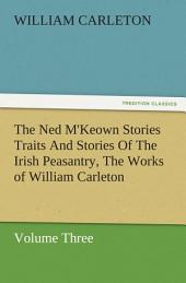 The Ned M'Keown Stories Traits And Stories Of The Irish Peasantry, The Works of William Carleton, Volume Three