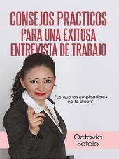 """Consejos Practicos Para Una Exitosa Entrevista De Trabajo: """"Lo Que Los Empleadores No Te Dicen"""""""