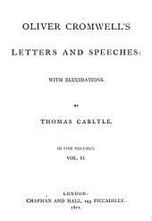 Oliver Cromwell's Letters and Speeches: With Elucidations, Volume 2