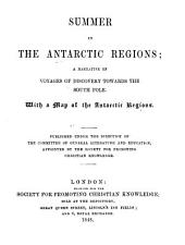 Summer in the Antarctic Regions: A Narrative of Voyages of Discovery Towards the South Pole