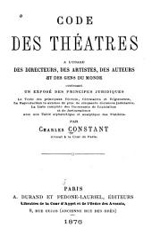 Code des théâtres à l'usage des directeurs: des artistes, des auteurs et des gens du monde, contenant un exposé des principes juridiques ...