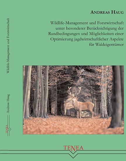 Wildlife Management und Forstwirtschaft unter besonderer Ber  cksichtigung der Randbedingungen und M  glichkeiten einer Optimierung jagdwirtschaftlicher Aspekte f  r Waldeigent  mer PDF