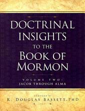Doctrinal Insights to the Book of Mormon Volume Two: Jacob Through Alma