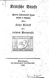 Kritische Briefe an Herrn Immanuel Kant über seine Kritik der reinen Vernunft