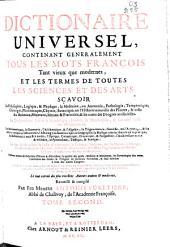Dictionaire universel, contenant généralement tous les mots françois tant vieux que modernes et les termes de toutes les sciences et des arts....: Volume2