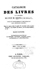 Catalogue des livres de la bibliothèque de feu M. Reina (de Milan): dont la vente se fera le jeudi 27 novembre 1834 et jours suivants, à six heures de relevée, rue des Bons-enfants, Numéro30