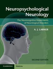 Neuropsychological Neurology: The Neurocognitive Impairments of Neurological Disorders, Edition 2