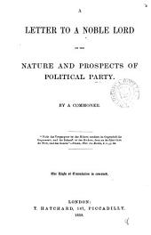A letter to a noble lord, on the nature and prospects of political party, by a commoner: Volume 8