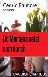 Dr. Mertens setzt sich durch: Arztroman