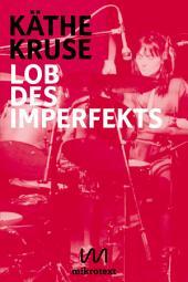 Lob des Imperfekts: Kunst, Musik und Wohnen im West-Berlin der 1980er Jahre