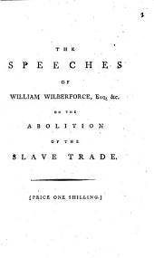 The Speeches of Mr. Wilberforce, Lord Penrhyn, Mr. Burke, Sir W. Young, Alderman Newnham ... &c. &c. on a Motion for the Abolition of the Slave Trade, in the House of Commons, May the 12th, 1789. To which are Added, Mr. Wilberforce's Twelve Propositions