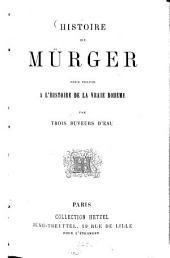 Histoire de Mürger pour servir à l'histoire de la vraie Bohème par trois buveurs d'eau: Adrien Lelioux, Félix Tournachon, dit Nadar, et Léon Noel (contenant des correspondances privées de Murger)
