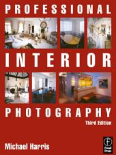 Professional Interior Photography: Edition 3
