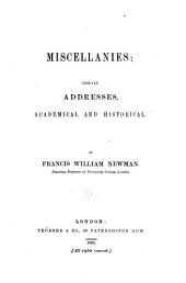 Miscellanies, Chiefly Addresses, Academical and Historical: Volume 1