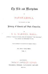 The life and Martyrdom of Savonarola: Illustrative of the history of church and states connexion. In two volumes, Volume 1