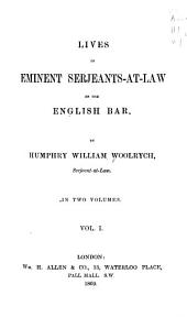 Lives of Eminent Serjeants-at-law of the English Bar: Volume 1