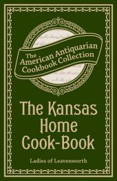 The Kansas Home Cook-Book: Consisting of Recipes Contributed by Ladies of Leavenworth and Other Cities and Towns