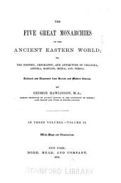 The Five Great Monarchies of the Ancient Eastern World: Or, The History, Geography, and Antiquites of Chaldœa, Assyria, Babylon, Media, and Persia, Volume 2