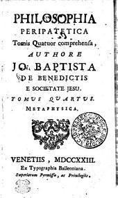 PHILOSOPHIA PERIPATETICA: Tomis Quatuor comprehensa. METAPHYSICA. TOMUS QUARTUS, Volume 4