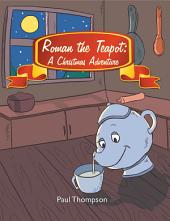 Roman the Teapot: a Christmas Adventure