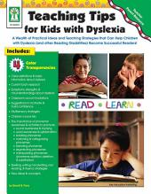 Teaching Tips for Kids with Dyslexia, Grades PK - 5: A Wealth of Practical Ideas and Teaching Strategies that Can Help Children with Dyslexia (and other Reading Disabilities) Become Successful Readers!