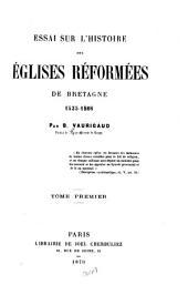 Essai sur l'histoire des églises réformées de Bretagne, 1535-1808: Volume1