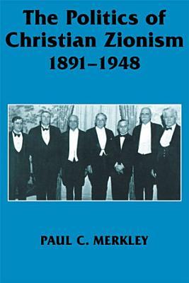 The Politics of Christian Zionism 1891 1948