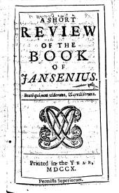 "A Short Review of the book of Jansenius [i.e. his ""Augustinus."" By S. Jenks]."
