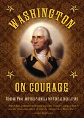 Washington on Courage: George Washington's Formula for Courageous Living