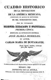 Cuadro histórico de la revolución de la América Mexicana, comenzada en quince de septiembre de mil ochocientos diez, por el ciudadano Miguel Hidalgo y Costilla ...