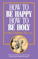 How to Be Happy  How to Be Holy PDF