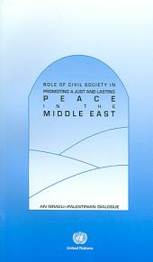 Role of Civil Society in Promoting Just and Lasting Peace in the Middle East: An Israeli-Palestinian Dialogue