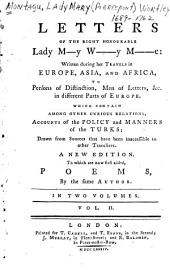 Letters of the Right Honourable Lady M--y W-----y M------e: Written During Her Travels in Europe, Asia, and Africa, to Persons of Distinction, Men of Letters, &c. in Different Parts of Europe ...