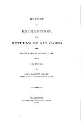 Report on Extradition: With Returns of All Cases from August 9, 1842, to January 1, 1890, and an Index
