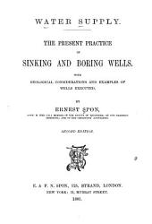 Water Supply: The Present Practice of Sinking and Boring Wells. With Geological Considerations and Examples of Wells Executed