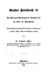 Kaiser Friedrich II.: ein Beitrag zur Berichtigung der Ansichten über den Sturz der Hohenstaufen : mit Benützung handschriftlicher Quellen der Bibliotheken zu Rom, Paris, Wien und München verfaßt